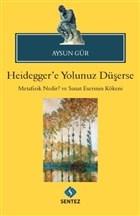 Heidegger'e Yolunuz Düşerse