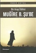 Bir Arap Dahisi: Muğire B. Şu'be