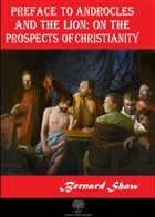 Preface to Androcles and the Lion: On the Prospects of Christianity