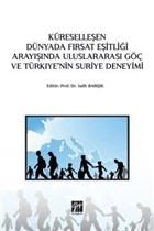 Küreselleşen Dünyada Fırsat Eşitliği Arayışında Uluslararası Göç ve Türkiye'nin Suriye Deneyimi