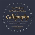 The World Encyclopedia of Calligraphy : The Ultimate Compendium on the Art of Fine Writing