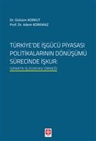 Türkiyede İşgücü Piyasası Politikalarının Dönüşümü Sürecinde İşkur