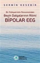 Bir Psikiyatristin Penceresinden Beyin Dalgalarının Ritmi Bipolar Eeg