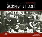 Fotoğraflarla Gaziantep'te Ticaret