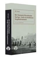 Bir Osmanlı Bürokratın Suriye, Irak ve Arabistan Seyahatnamesi