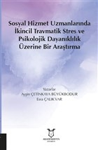 Sosyal Hizmet Uzmanlarında İkincil Travmatik Stres ve Psikolojik Dayanıklılık Üzerine Bir Araştırma