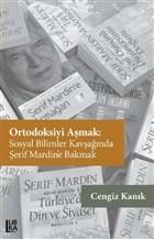 Ortodoksiyi Aşmak: Sosyal Bilimler Kavşağında Şerif Mardin'e Bakmak