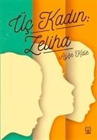Üç Kadın: Zeliha