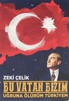 Bu Vatan Bizim - Uğruna Ölürüm Türkiyem
