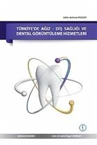 Türkiye'de Ağız - Diş Sağlığı ve Dental Görüntüleme Hizmetleri