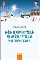 Sağlık Turizmine Yönelik Stratejiler ve Türkiye Ekonomisine Katkısı