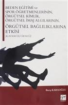 Beden Eğitimi ve Spor Öğretmenlerinin Örgütsel Kimlik, Örgütsel İmaj Algılarının, Örgütsel Bağlılıklarına Etkisi (Kayseri İli Örneği)