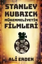 Stanley Kubrick: Mükemmeliyetin Filmleri