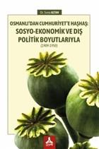Osmanlı'dan Cumhuriyet'e Haşhaş: Sosyo-Ekonomik ve Dış Politik Boyutlarıyla (1909-1950)