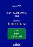 Türk Ticaret Kanunu Şerhi Altıncı Kitap: Sigorta Hukuku - Cilt 7 Yargı Kararları