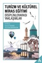 Turizm ve Kültürel Miras Eğitimi - Disiplinlerarası Yaklaşımlar