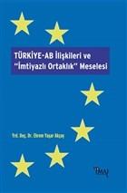 Türkiye-AB İlişkileri ve İmtiyazlı Ortaklık Meselesi