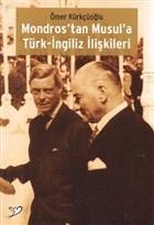 Mondros'tan Musul'a Türk-İngiliz İlişkileri