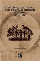 İkinci Dünya Savaşı Sonrası Orta Doğu'daki Gelişmeler ve Darbeler (1945-1958)