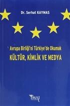 Avrupa Birliği'ni Türkiye'de Okumak Kültür,Kimlik ve Medya