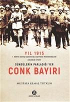 Yıl 1915 1. Dünya Savaşı Çanakkale Cephesi Muharebeleri (Üçüncü Kitap) - Süngülerin Parladığı Yer Conk Bayırı