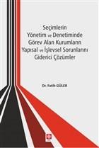 Seçimlerin Yönetim ve Denetiminde Görev Alan Kurumların Yapısal ve İşlevsel Sorunlarını Giderici Çözümler