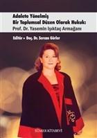Adalete Yönelmiş Bir Toplumsal Düzen Olarak Hukuk: Prof. Dr. Yasemin Işıktaç Armağanı