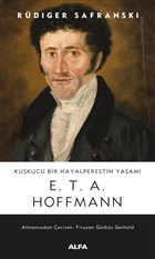 Kuşkucu Bir Hayalperestin Yaşamı - E. T. A. Hoffmann