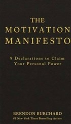 The Motivation Manifesto - 9 Declarations to Claim Your Personal Power