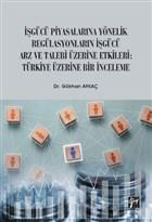 İşgücü Piyasalarına Yönelik Regülasyonların İşgücü Arz ve Talep Üzerine Etkileri: Türkiye Üzerine Bir İnceleme