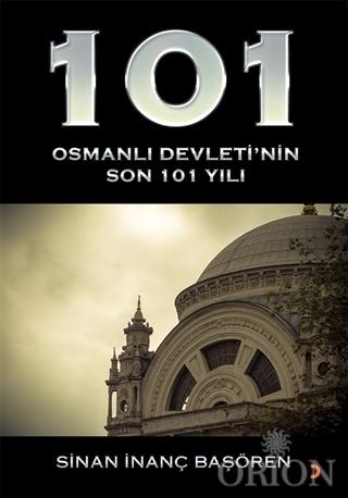 101 - Osmanlı Devleti'nin Son 101 Yılı