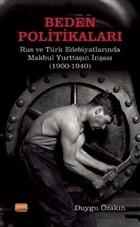 Beden Politikaları - Rus ve Türk Edebiyatlarında Makbul Yurttaşın İnşası (1900-1940)