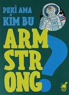 Peki Ama Kim Bu Armstrong ?