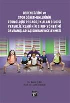 Beden Eğitimi ve Spor Öğretmenlerinin Teknolojik Pedagojik Alan Bilgisi Yeterliliklerinin Sınıf Yönetimi Davranışları Açısından İncelenmesi