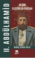 En Çok Eleştirilen Padişah 2. Abdülhamid