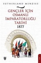 Gençler İçin Osmanlı İmparatorluğu 1877