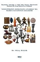 Diyarbakır Arkeoloji ve Cahit Sıtkı Tarancı Müzelerinde Bulunan Bir Grup Madeni Eser Eşliğinde Neolitikten Osmanlıya Anadolu'da Maden Sanatının Gelişi