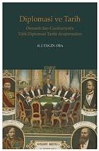 Diplomasi ve Tarih -  Osmanlı'dan Cumhuriyet'e Türk Diplomasi Tarihi Araştırmaları