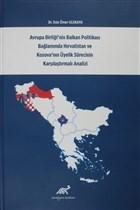 Avrupa Birliği'nin Balkan Politikası Bağlamında Hırvatistan ve Kosova'nın Üyelik Sürecinin Karşılaştırmalı Analizi