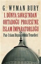 1. Dünya Savaşı'ndan Ortadoğu Projesi'ne İslam İmparatorluğu
