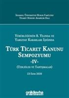 Yürürlüğünün 8. Yılında ve Yargıtay Kararları Işığında Türk Ticaret Kanunu Sempozyumu - 4 - (Tebliğler ve Tartışmalar) 23 Ekim 2020