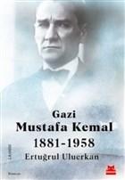 Gazi Mustafa Kemal 1881-1958