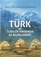 Türk ve Türklük Hakkında Az Bildiklerimiz