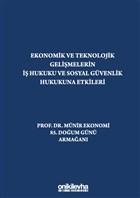 Ekonomik ve Teknolojik Gelişmelerin İş Hukuku ve Sosyal Güvenlik Hukukuna Etkileri