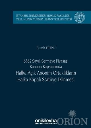 6362 Sayılı Sermaye Piyasası Kanunu Kapsamında Halka Açık Anonim Ortaklıkların Halka Kapalı Statüye Dönmesi