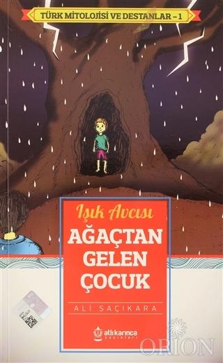 Işık Avcısı Ağaçtan Gelen Çocuk - Türk Mitoloji ve Destanlar -1