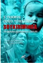 5 Temmuz Doğu Türkistan Soykırımında Kaybolan Savunmaz Sesler