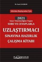 Sıfırdan Başlayanlar İçin 2021 Sınav Yönetmeliğine Uygun Soru ve Cevaplarla Uzlaştırmacı Sınavına Hazırlık Çalışma Kitabı