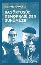 Başörtüsüz Demokrasi'den Günümüze (Ciltli)