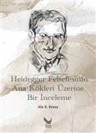 Heidegger Felsefesinin Ana Kökleri Üzerine Bir İnceleme
